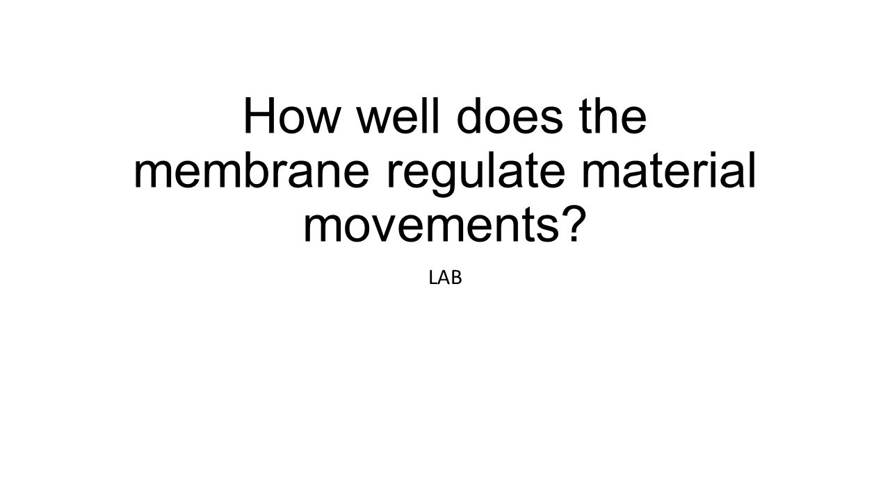 How well does the membrane regulate material movements