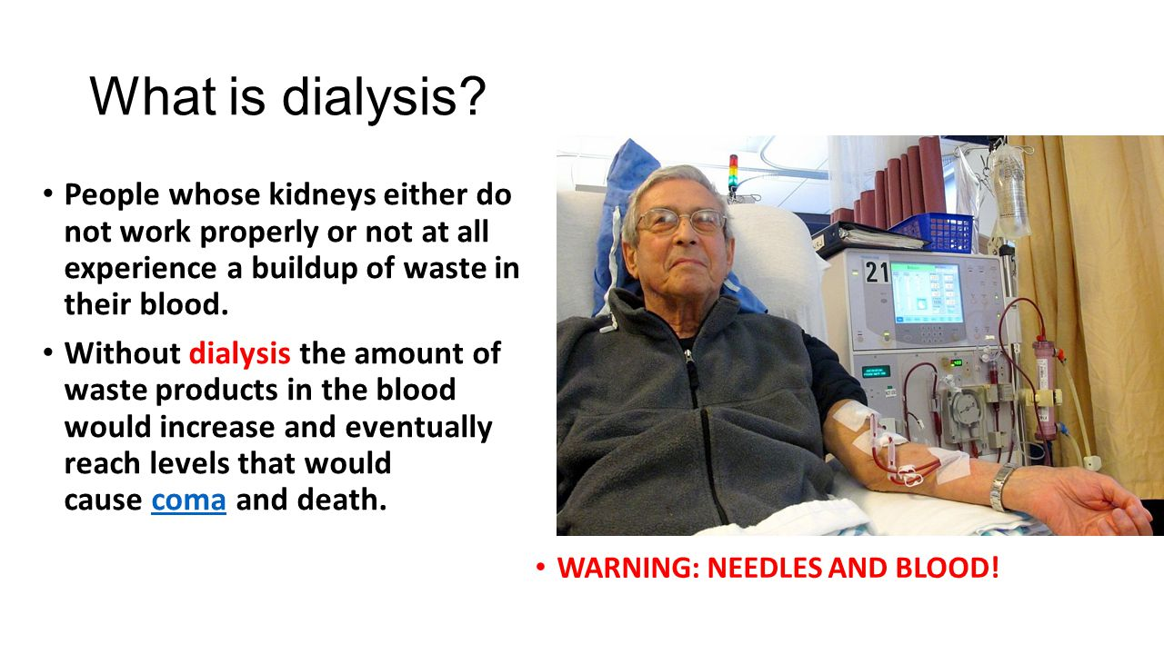 What is dialysis People whose kidneys either do not work properly or not at all experience a buildup of waste in their blood.
