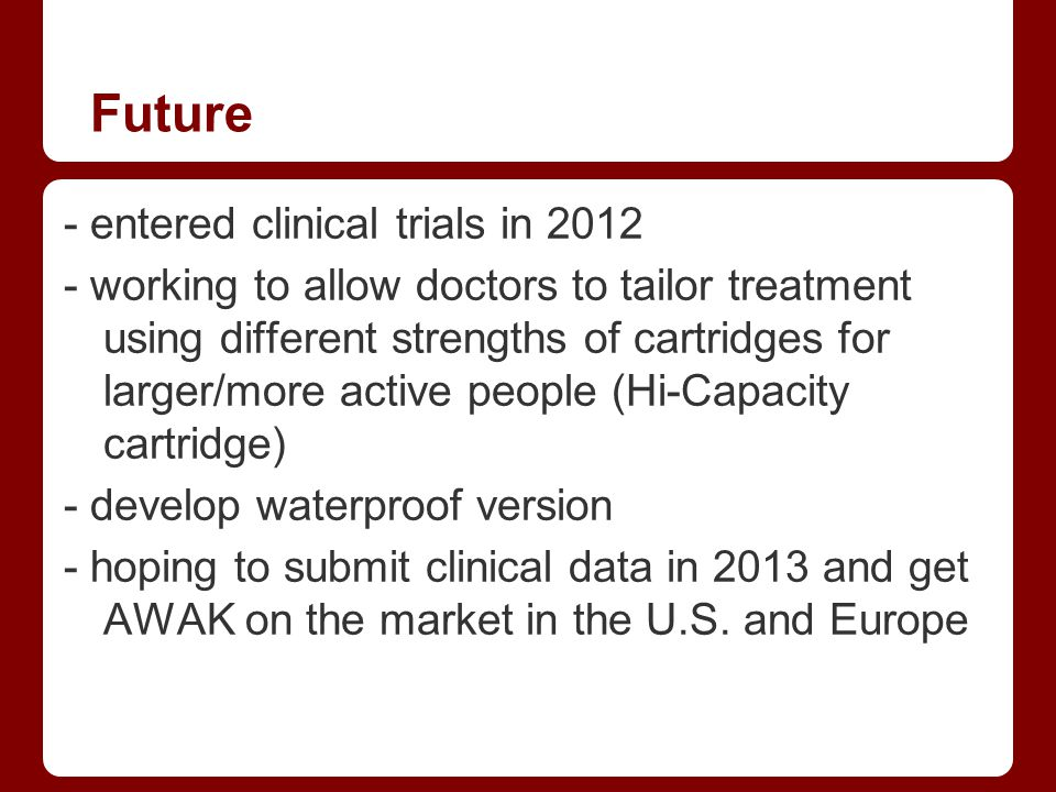 Future - entered clinical trials in 2012
