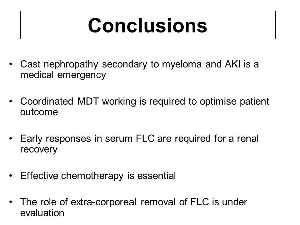 Conclusions Cast nephropathy secondary to myeloma and AKI is a medical emergency. Coordinated MDT working is required to optimise patient outcome.