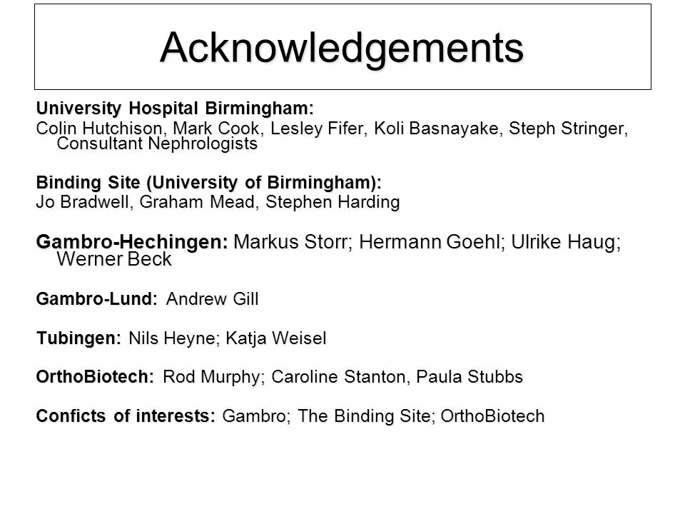 Acknowledgements University Hospital Birmingham: Colin Hutchison, Mark Cook, Lesley Fifer, Koli Basnayake, Steph Stringer, Consultant Nephrologists.