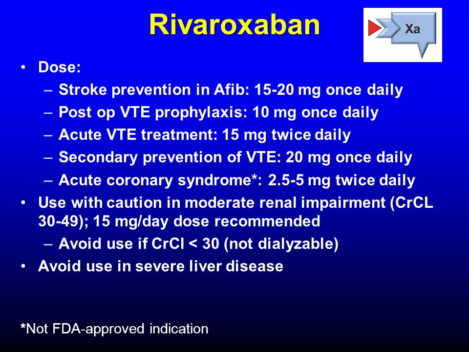 Rivaroxaban Dose: Stroke prevention in Afib: 15-20 mg once daily