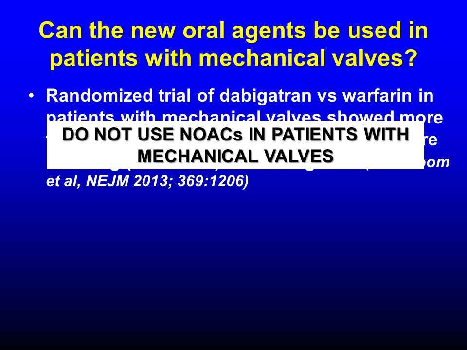 Can the new oral agents be used in patients with mechanical valves