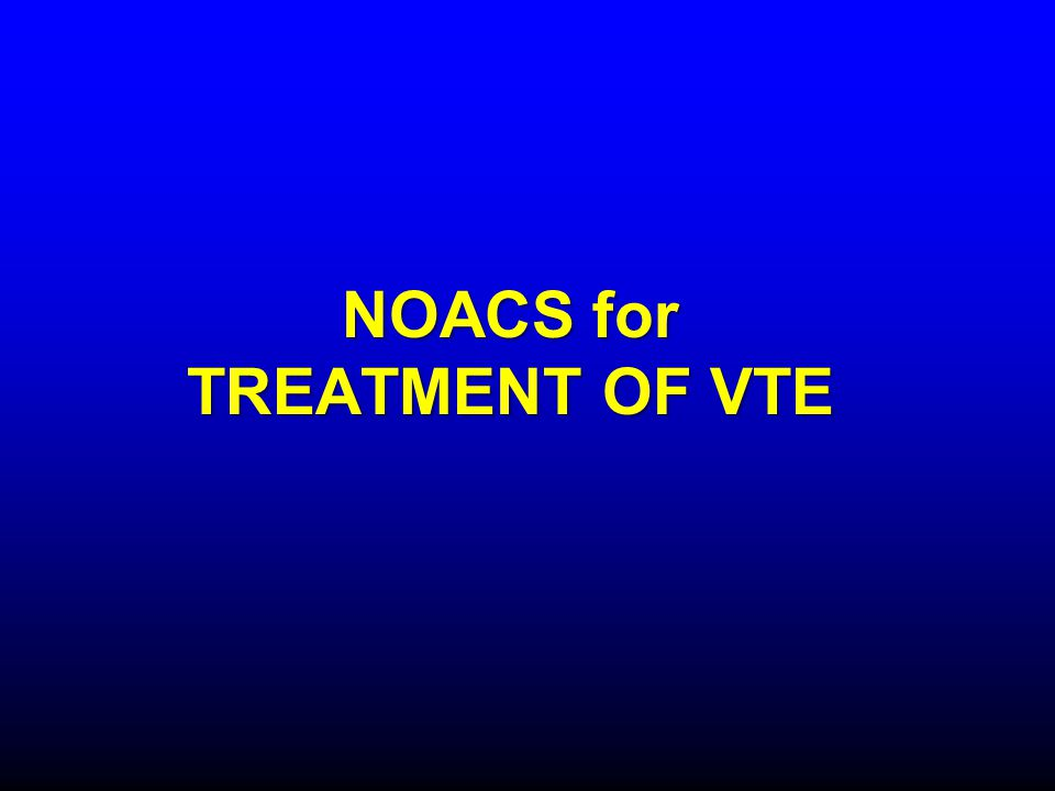 NOACS for TREATMENT OF VTE