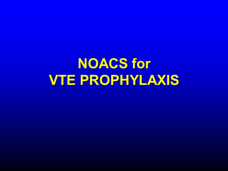 NOACS for VTE PROPHYLAXIS