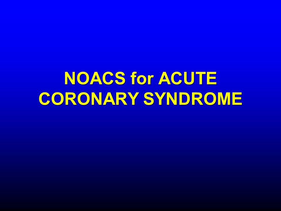 NOACS for ACUTE CORONARY SYNDROME