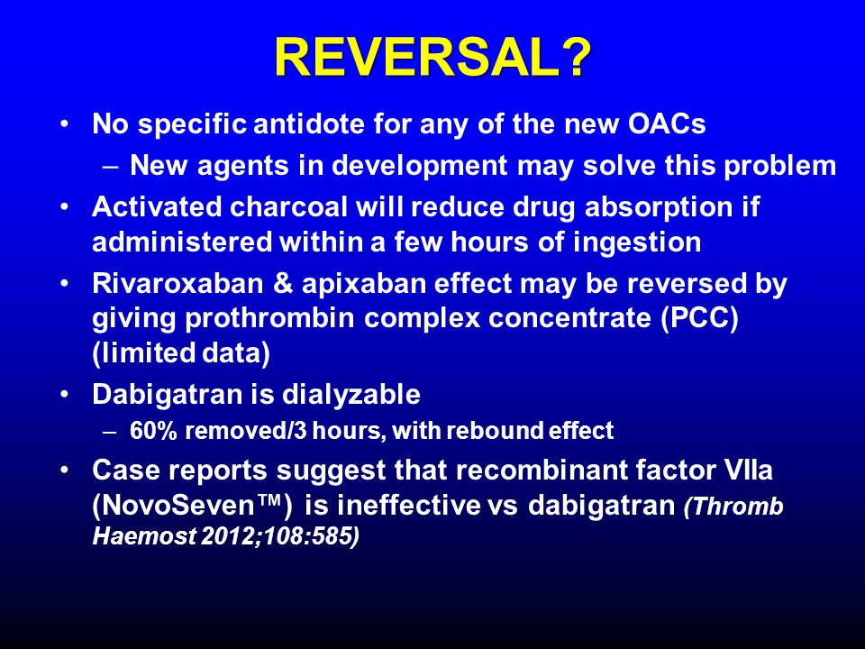 REVERSAL No specific antidote for any of the new OACs
