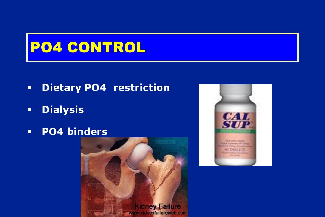 PO4 CONTROL Dietary PO4 restriction Dialysis PO4 binders