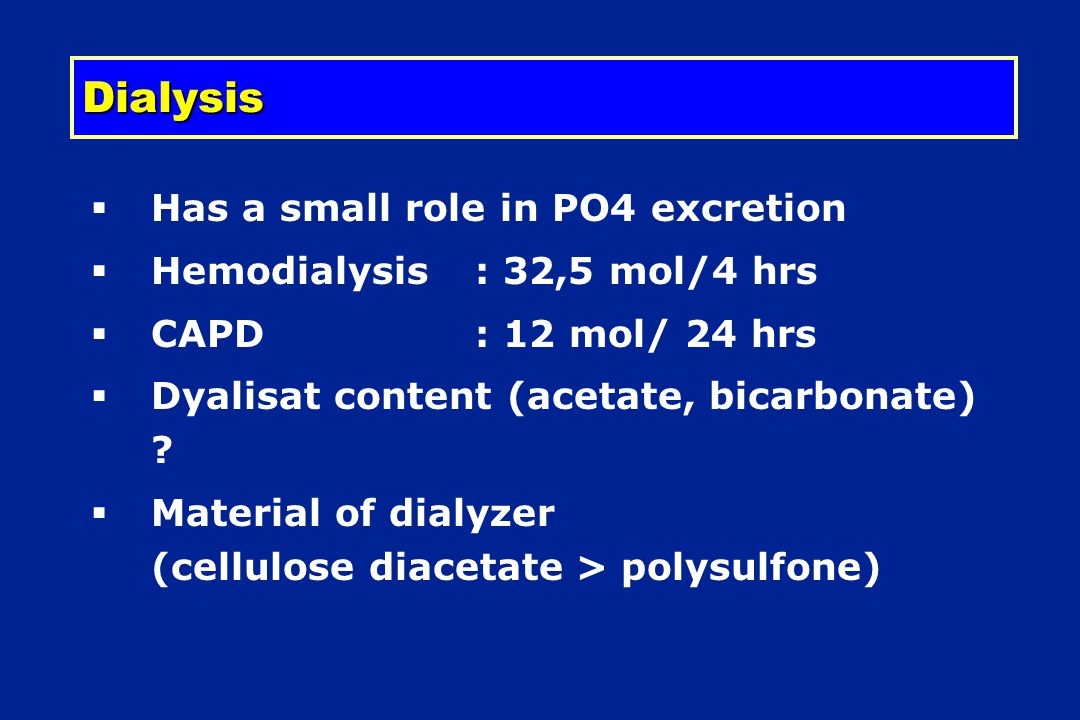 Dialysis Has a small role in PO4 excretion