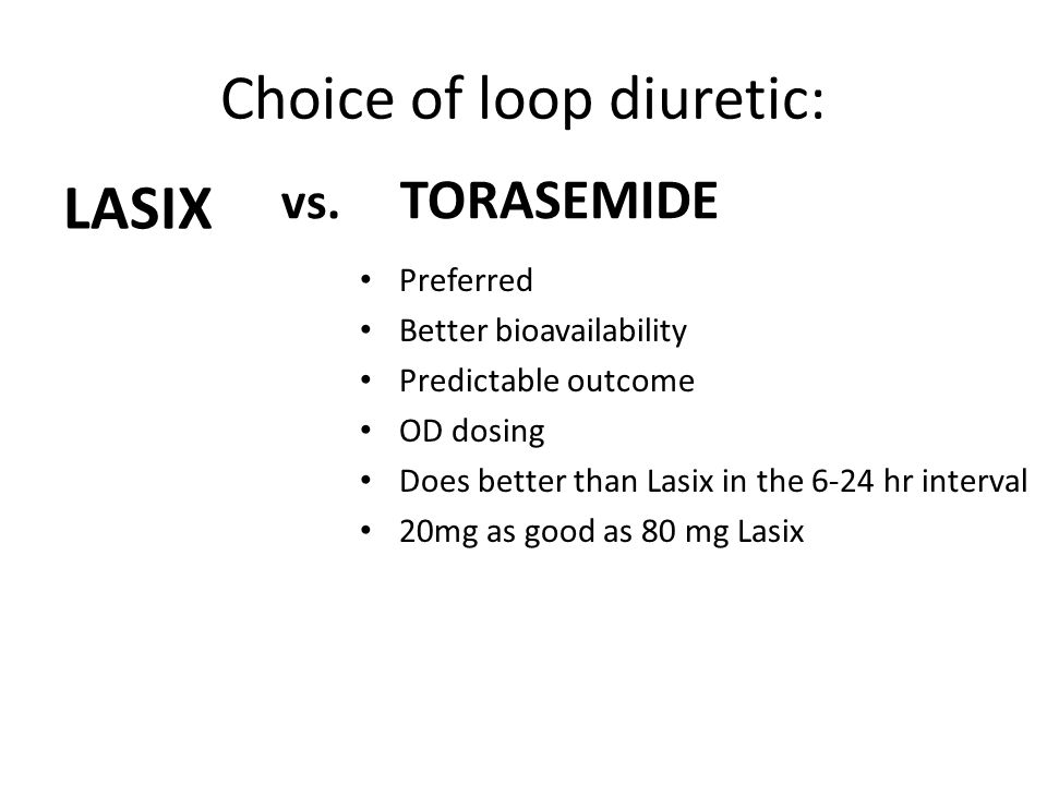 Choice of loop diuretic: