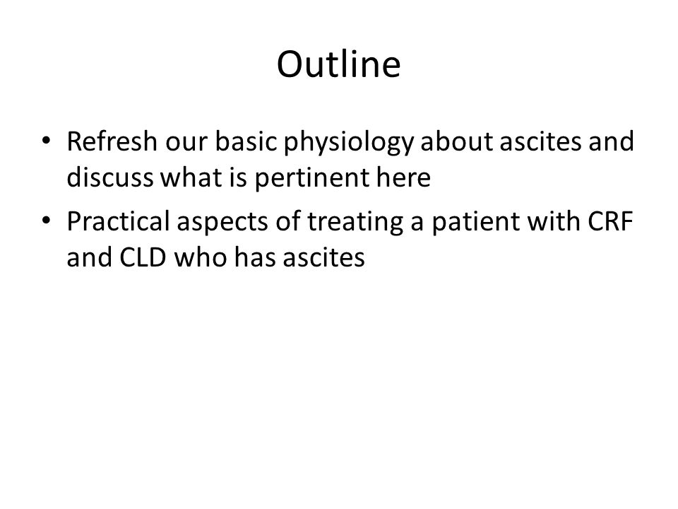 Outline Refresh our basic physiology about ascites and discuss what is pertinent here.