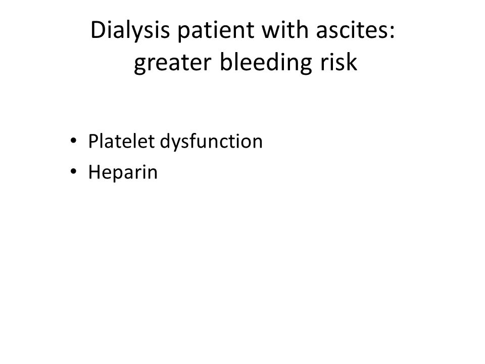 Dialysis patient with ascites: greater bleeding risk