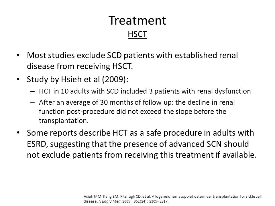 Treatment HSCT Most studies exclude SCD patients with established renal disease from receiving HSCT.