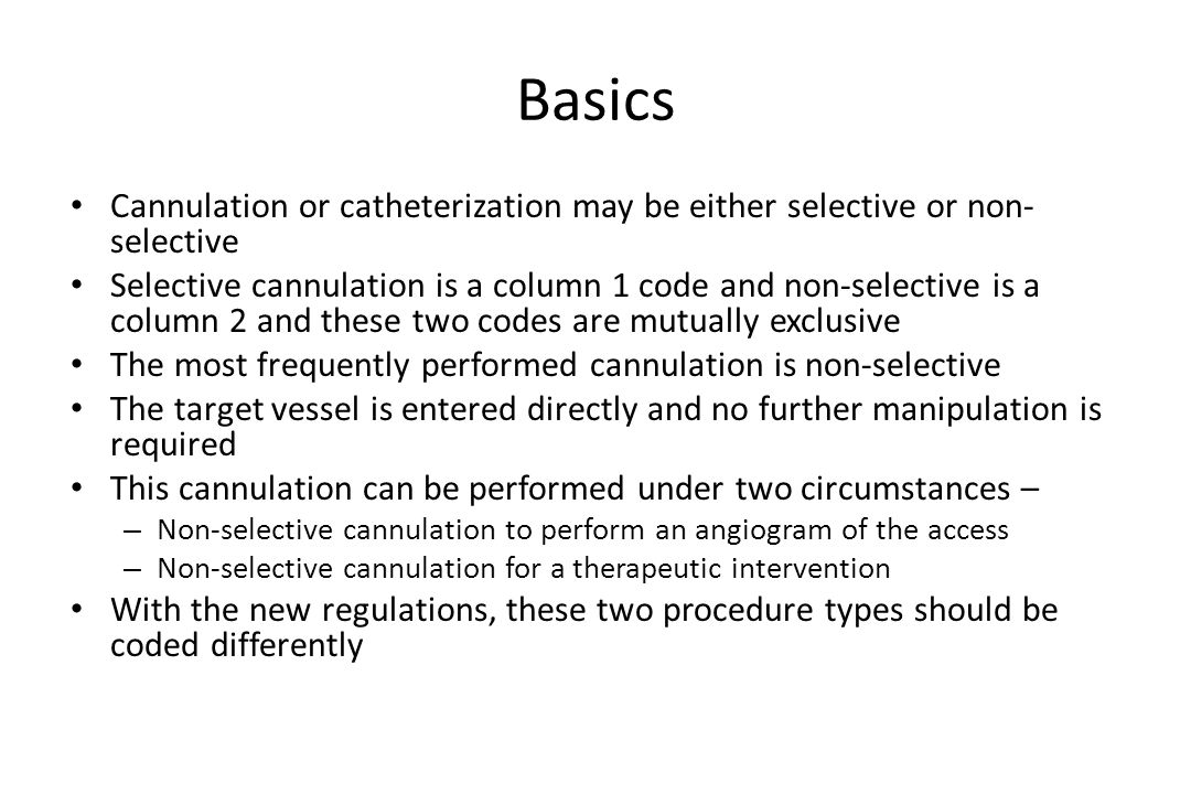 Basics Cannulation or catheterization may be either selective or non-selective.