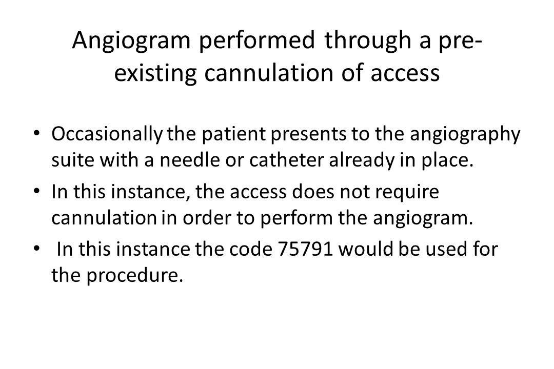 Angiogram performed through a pre-existing cannulation of access