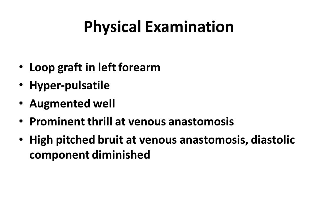 Physical Examination Loop graft in left forearm Hyper-pulsatile