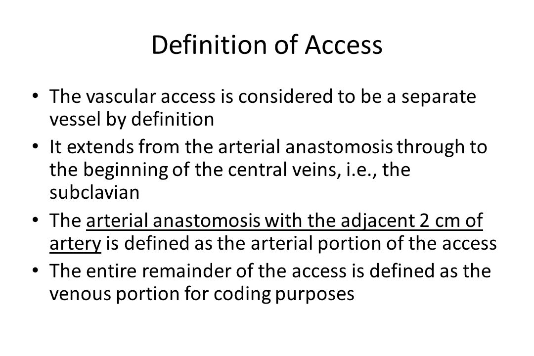 Definition of Access The vascular access is considered to be a separate vessel by definition.