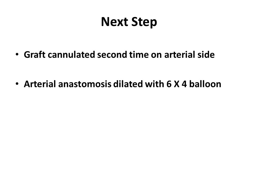 Next Step Graft cannulated second time on arterial side