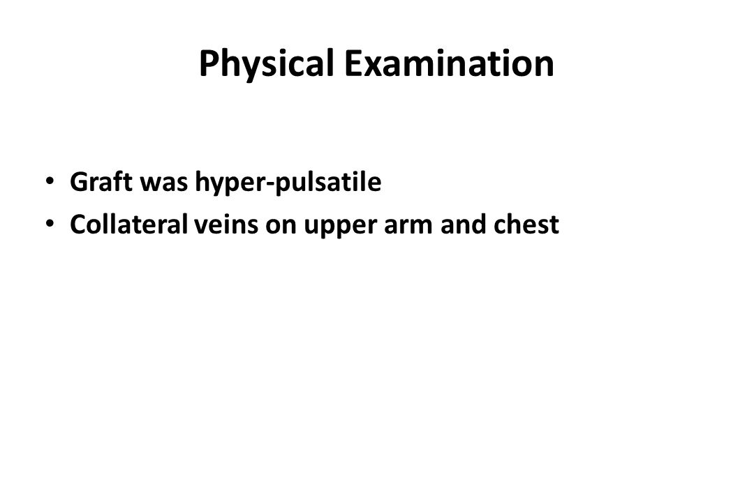 Physical Examination Graft was hyper-pulsatile