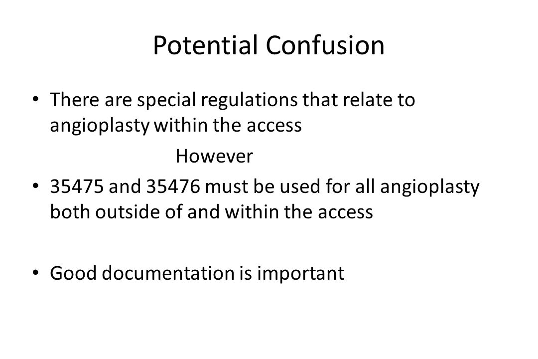Potential Confusion There are special regulations that relate to angioplasty within the access. However.