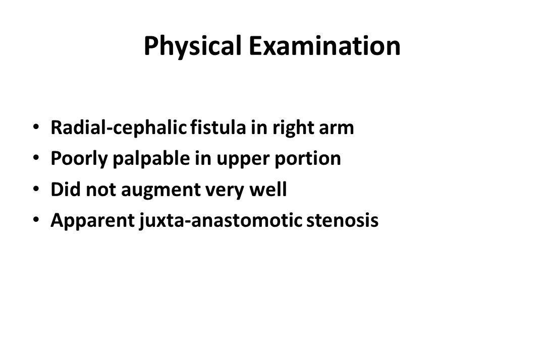 Physical Examination Radial-cephalic fistula in right arm