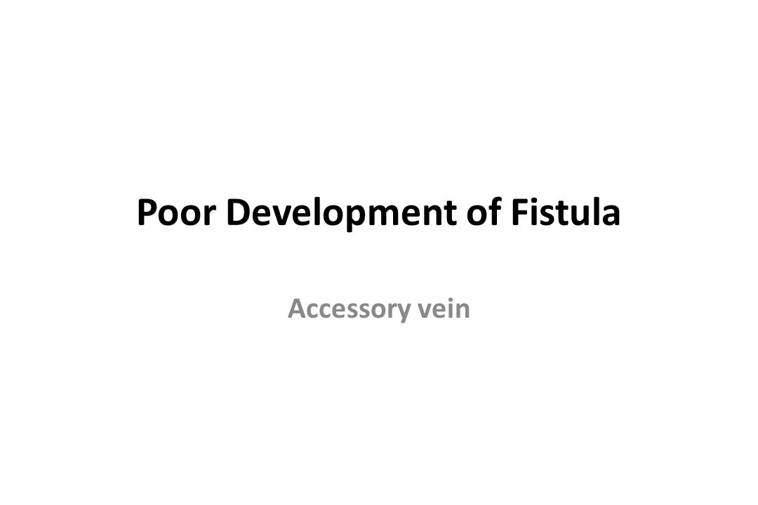 Poor Development of Fistula