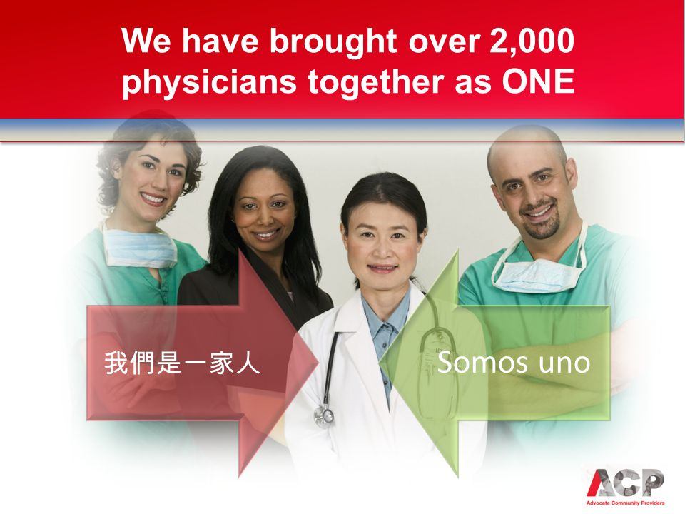 We have brought over 2,000 physicians together as ONE