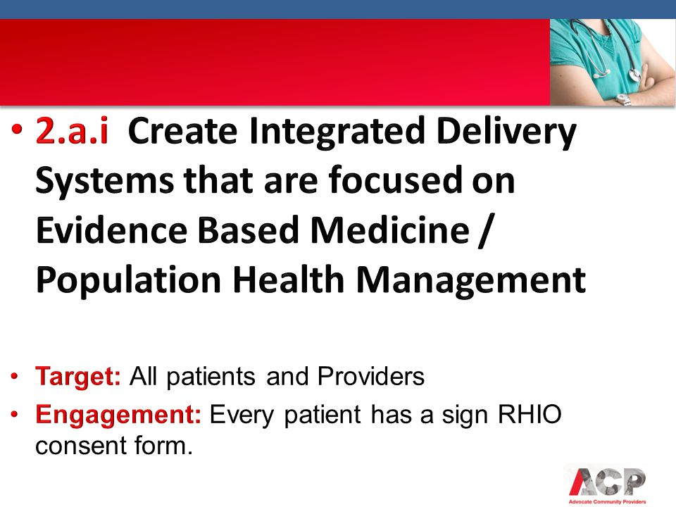 2.a.i Create Integrated Delivery Systems that are focused on Evidence Based Medicine / Population Health Management