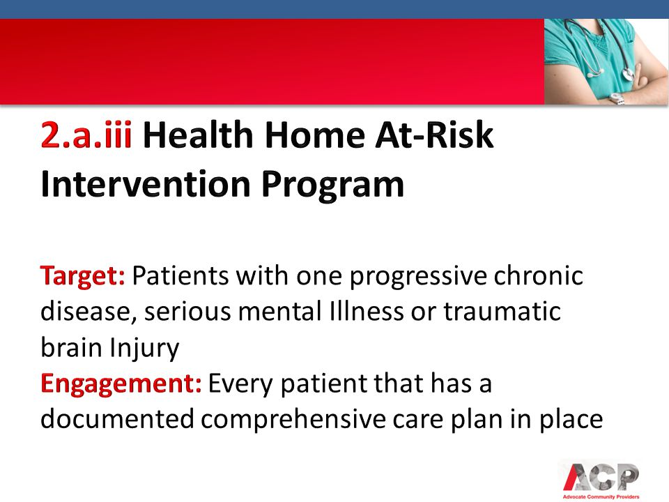 2.a.iii Health Home At-Risk Intervention Program Target: Patients with one progressive chronic disease, serious mental Illness or traumatic brain Injury
