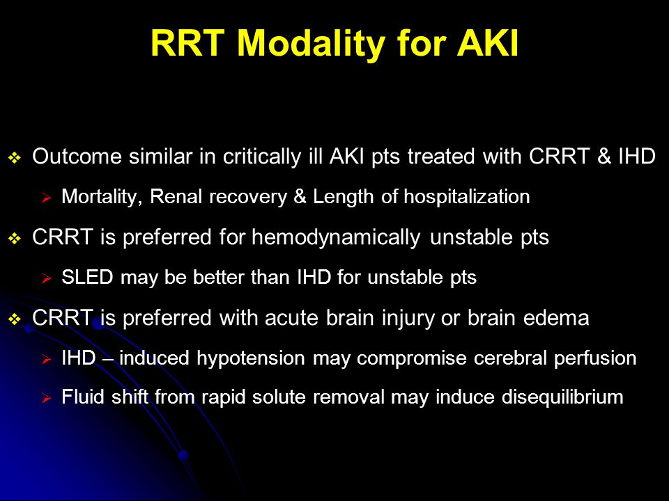 RRT Modality for AKI Outcome similar in critically ill AKI pts treated with CRRT & IHD. Mortality, Renal recovery & Length of hospitalization.