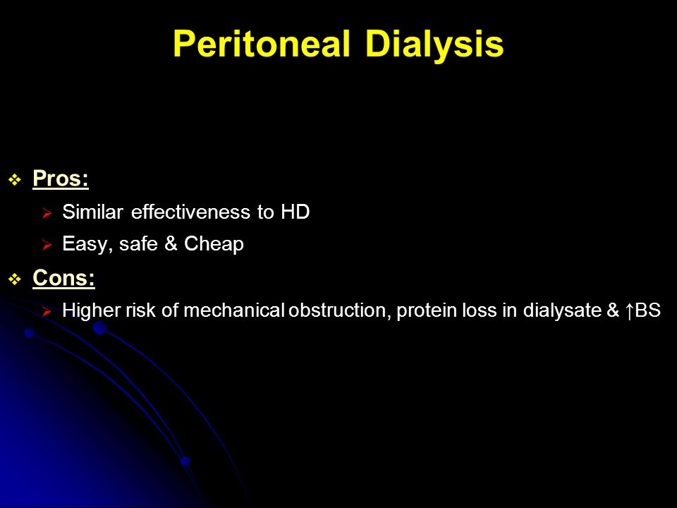 Peritoneal Dialysis Pros: Cons: Similar effectiveness to HD