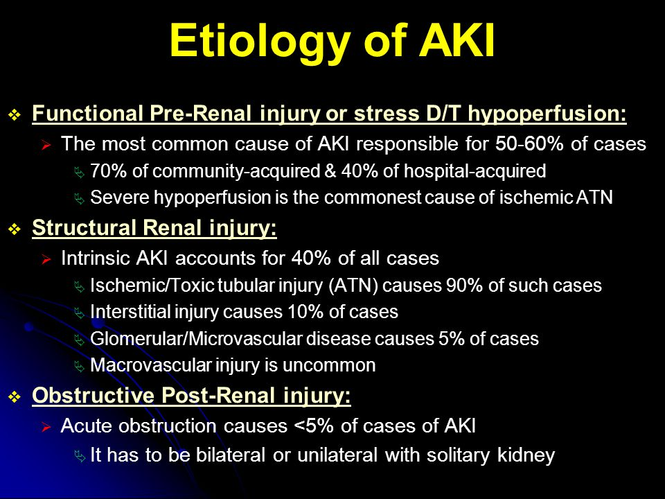 Etiology of AKI Functional Pre-Renal injury or stress D/T hypoperfusion: The most common cause of AKI responsible for 50-60% of cases.