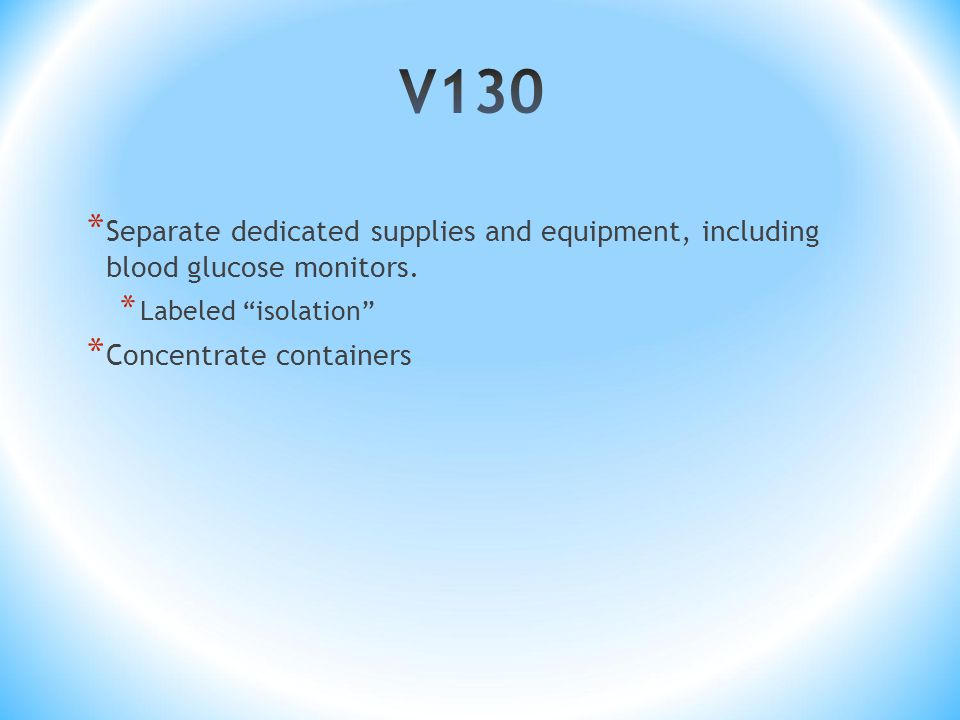 V130 Separate dedicated supplies and equipment, including blood glucose monitors. Labeled isolation