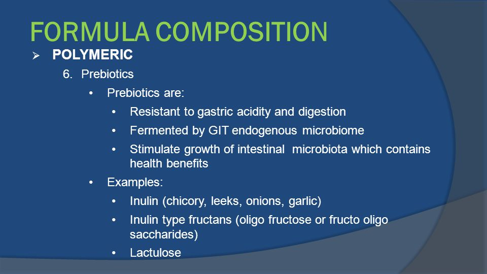 FORMULA COMPOSITION POLYMERIC Prebiotics Prebiotics are: