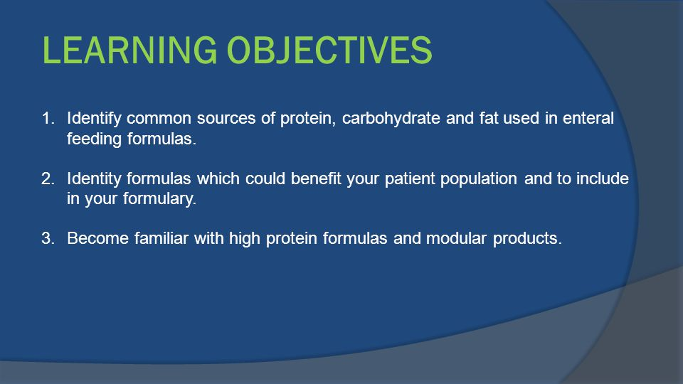 LEARNING OBJECTIVES Identify common sources of protein, carbohydrate and fat used in enteral feeding formulas.