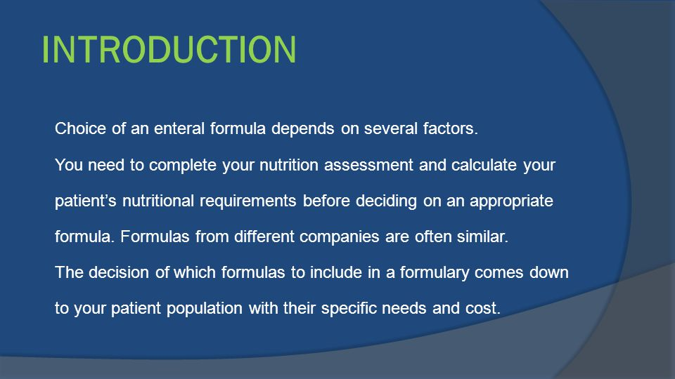INTRODUCTION Choice of an enteral formula depends on several factors.
