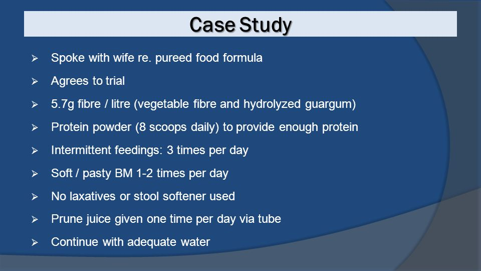 Case Study Spoke with wife re. pureed food formula Agrees to trial