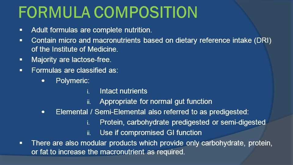FORMULA COMPOSITION Adult formulas are complete nutrition.
