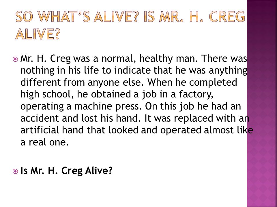 So what's alive Is Mr. H. Creg Alive