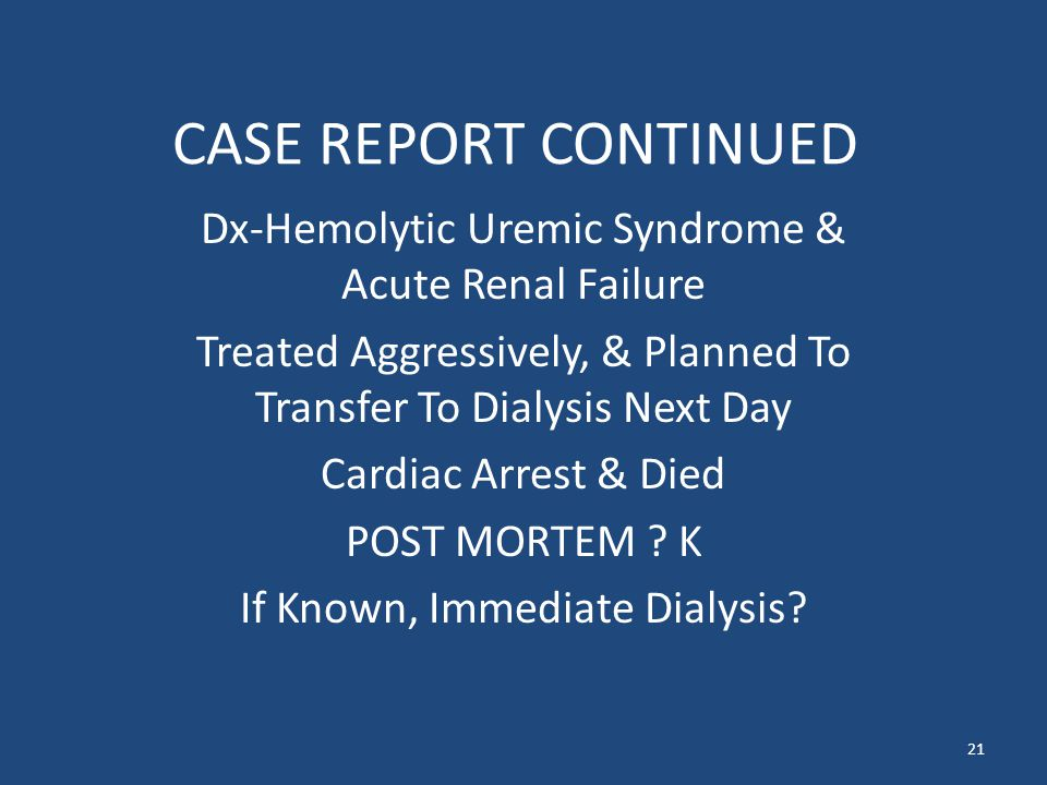 CASE REPORT CONTINUED Dx-Hemolytic Uremic Syndrome & Acute Renal Failure. Treated Aggressively, & Planned To Transfer To Dialysis Next Day.