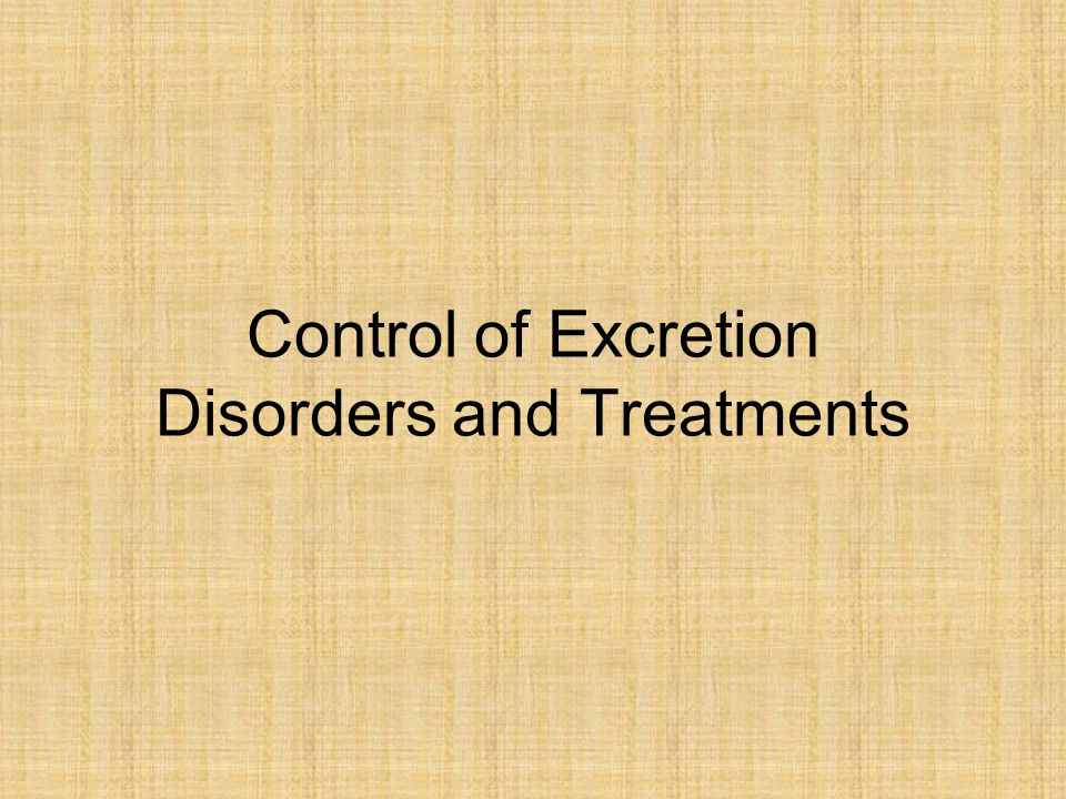 Control of Excretion Disorders and Treatments
