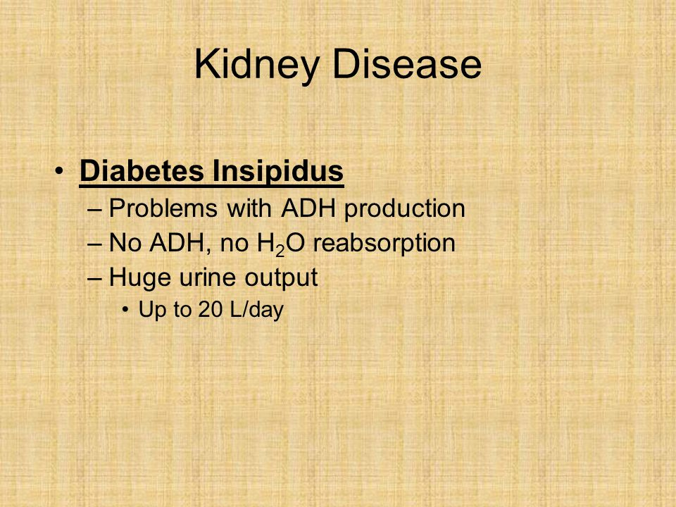 Kidney Disease Diabetes Insipidus Problems with ADH production