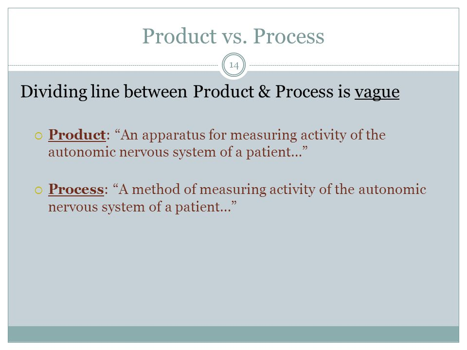 Product vs. Process Dividing line between Product & Process is vague