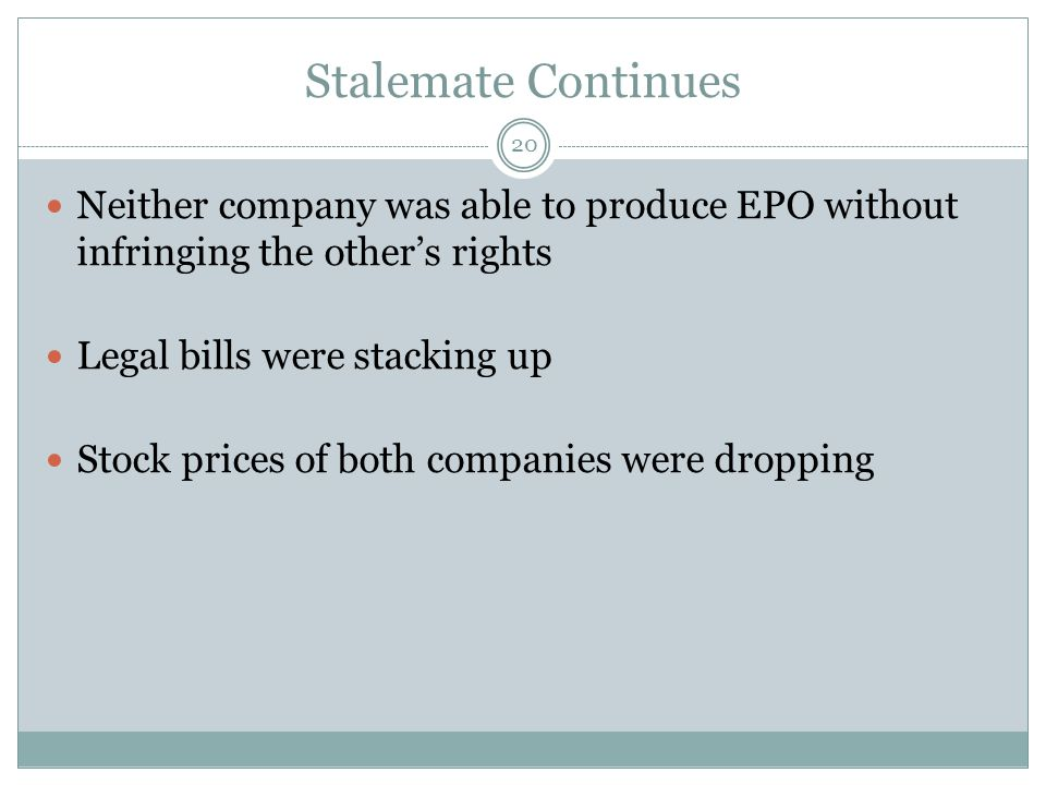 Stalemate Continues Neither company was able to produce EPO without infringing the other's rights. Legal bills were stacking up.