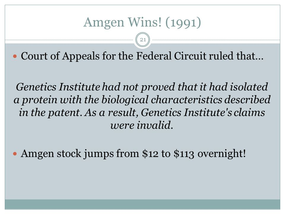Amgen Wins! (1991) Court of Appeals for the Federal Circuit ruled that…