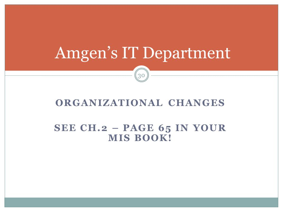 Organizational Changes See Ch.2 – Page 65 in YOUR MIS BOOK!