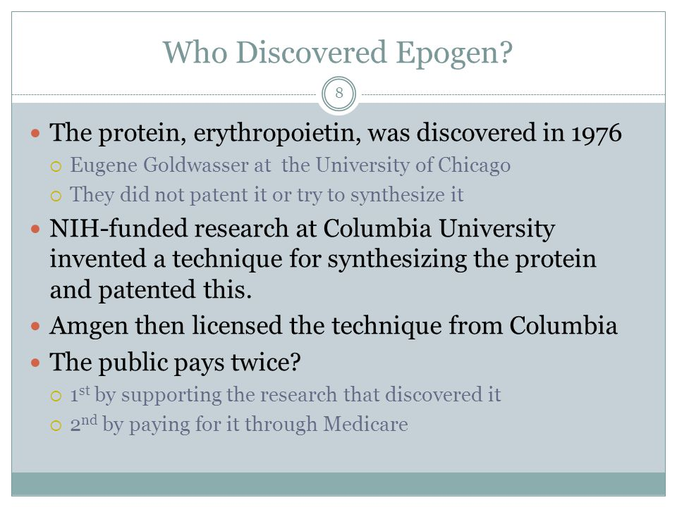 Who Discovered Epogen The protein, erythropoietin, was discovered in 1976. Eugene Goldwasser at the University of Chicago.