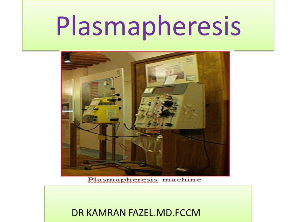 Plasmapheresis DR KAMRAN FAZEL.MD.FCCM