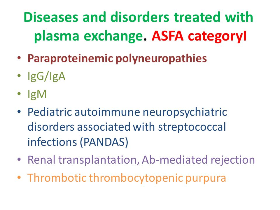 Diseases and disorders treated with plasma exchange. ASFA categoryI