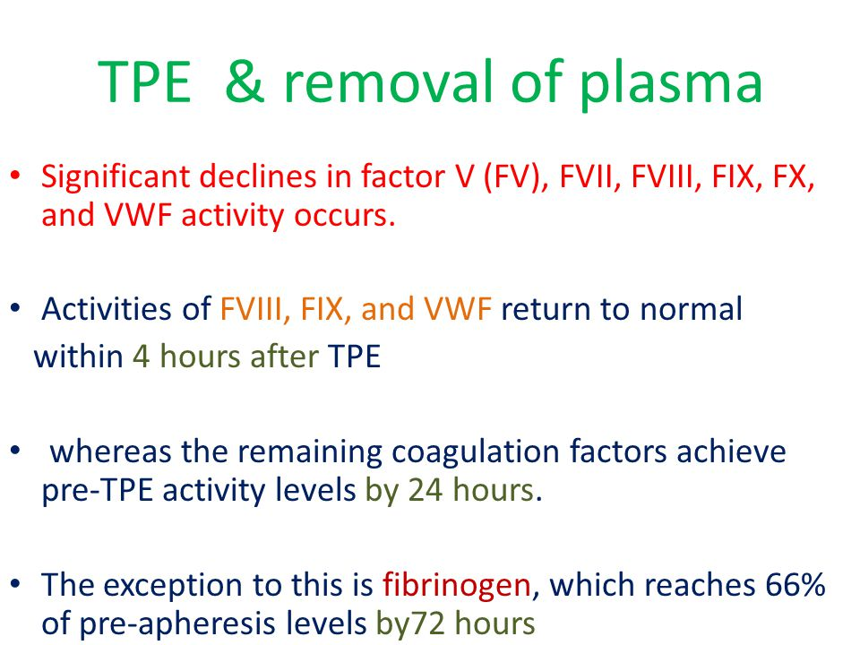 TPE & removal of plasma Significant declines in factor V (FV), FVII, FVIII, FIX, FX, and VWF activity occurs.